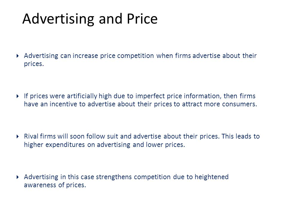 Advertising and Price  Advertising can increase price competition when firms advertise about their prices.