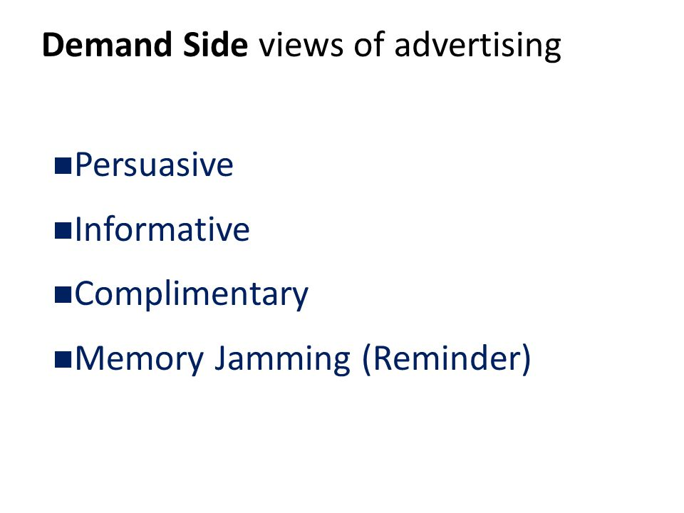 Demand Side views of advertising Persuasive Informative Complimentary Memory Jamming (Reminder)