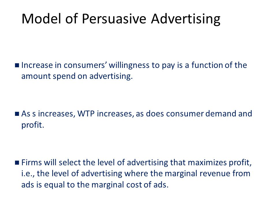 Model of Persuasive Advertising Increase in consumers' willingness to pay is a function of the amount spend on advertising.