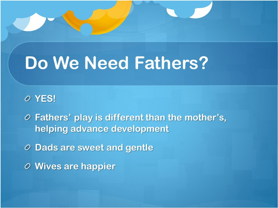 Do We Need Fathers. YES.