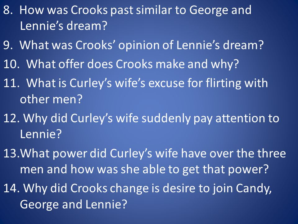 8.How was Crooks past similar to George and Lennie's dream.