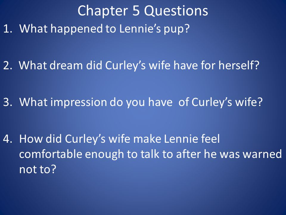 Chapter 5 Questions 1.What happened to Lennie's pup.