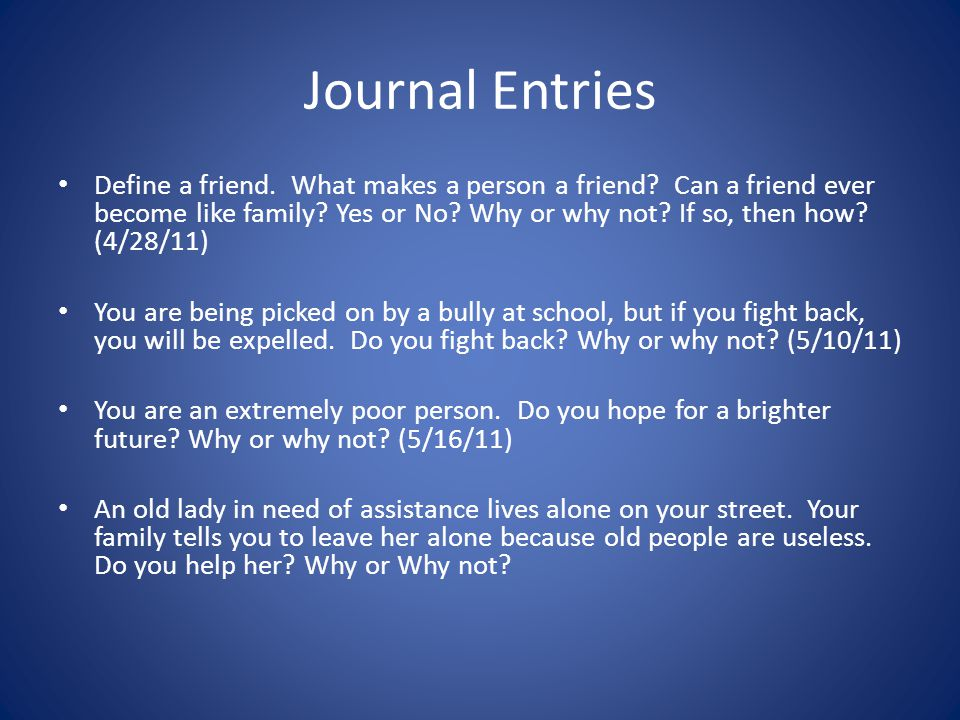 Journal Entries Define a friend.What makes a person a friend.