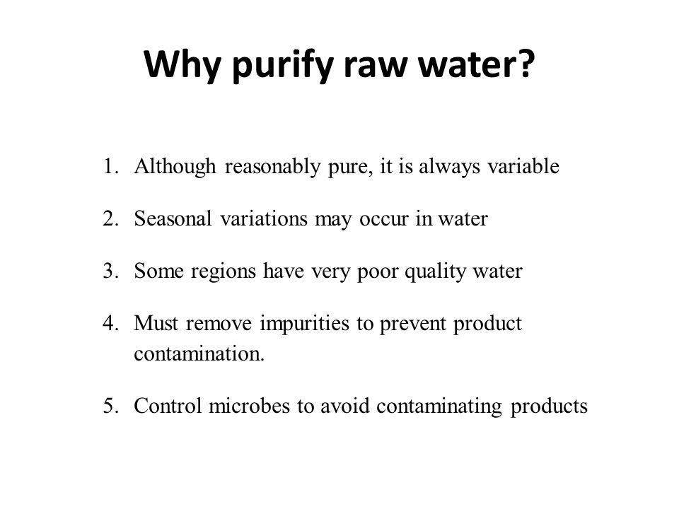 Contaminants of water There is no pure water in nature, as it can contain up to 90 possible unacceptable contaminants Contaminant groups: 1.Inorganic compounds 2.Organic compounds 3.Solids 4.Gases 5.Micro-organisms