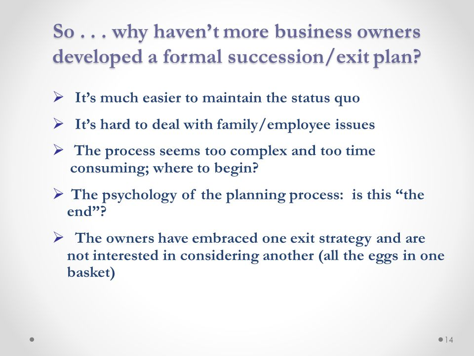 So... why haven't more business owners developed a formal succession/exit plan?  It's much easier to maintain the status quo  It's hard to deal with