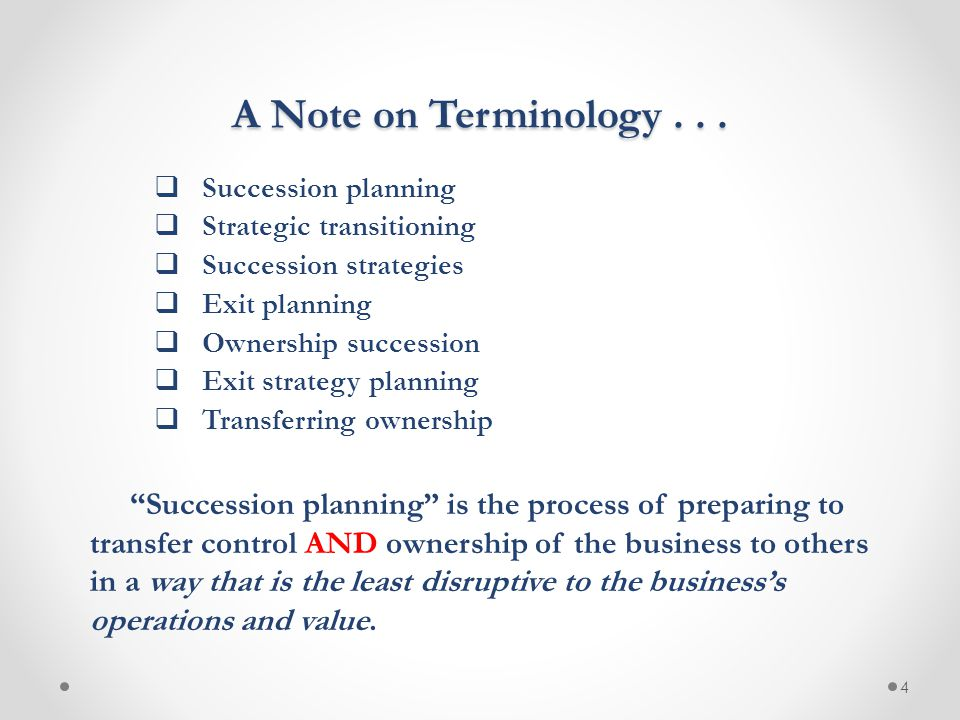 4 A Note on Terminology...  Succession planning  Strategic transitioning  Succession strategies  Exit planning  Ownership succession  Exit strat