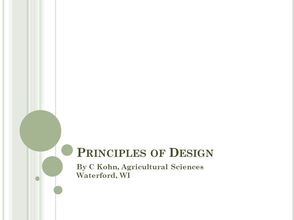 P RINCIPLES OF D ESIGN By C Kohn, Agricultural Sciences Waterford, WI