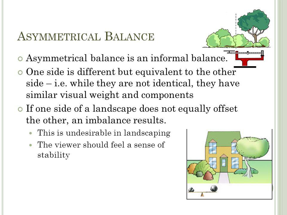 A SYMMETRICAL B ALANCE Asymmetrical balance is an informal balance.