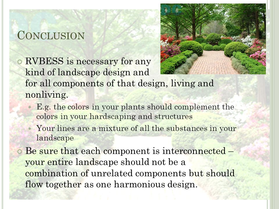 C ONCLUSION RVBESS is necessary for any kind of landscape design and for all components of that design, living and nonliving.