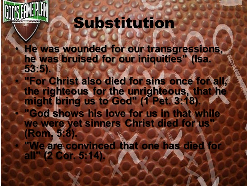 Substitution He was wounded for our transgressions, he was bruised for our iniquities