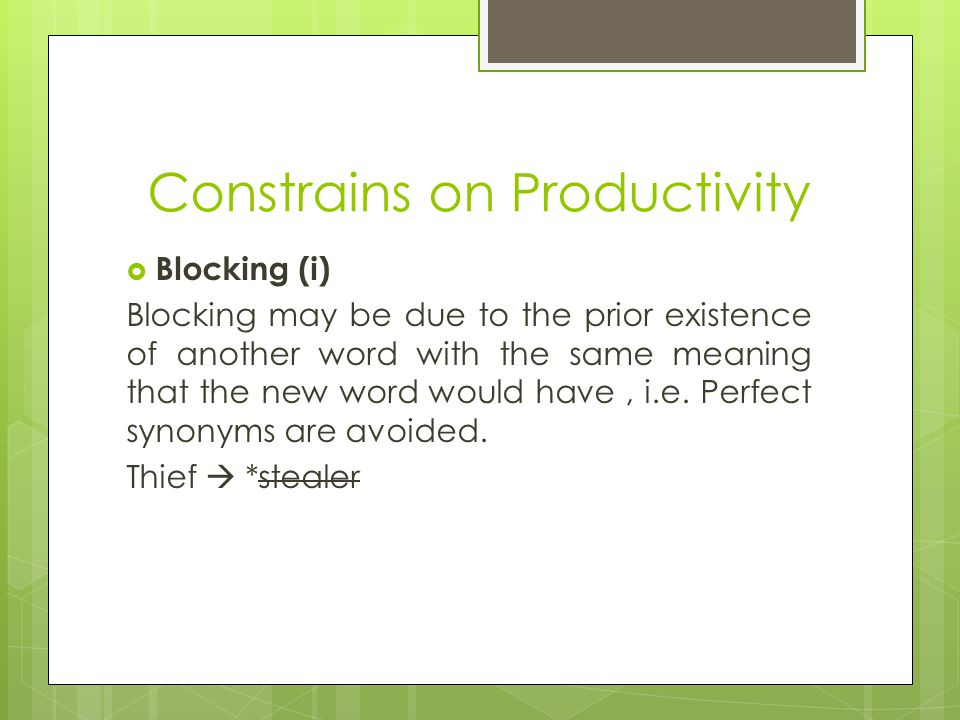 Constrains on Productivity  Blocking (i) Blocking may be due to the prior existence of another word with the same meaning that the new word would have, i.e.