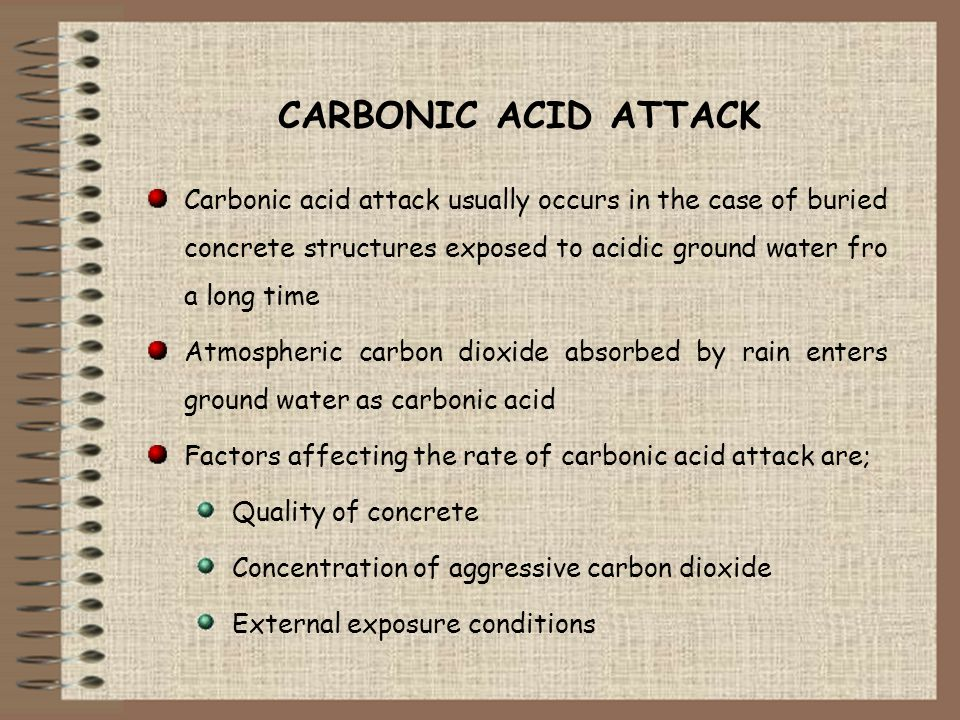 CARBONIC ACID ATTACK Carbonic acid attack usually occurs in the case of buried concrete structures exposed to acidic ground water fro a long time Atmo