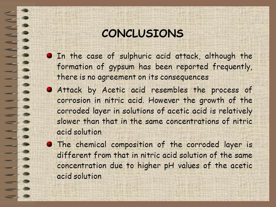 CONCLUSIONS In the case of sulphuric acid attack, although the formation of gypsum has been reported frequently, there is no agreement on its conseque