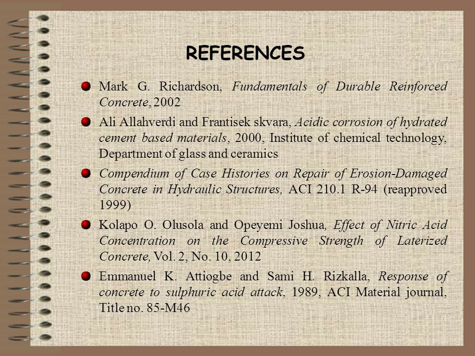 REFERENCES Mark G. Richardson, Fundamentals of Durable Reinforced Concrete, 2002 Ali Allahverdi and Frantisek skvara, Acidic corrosion of hydrated cem