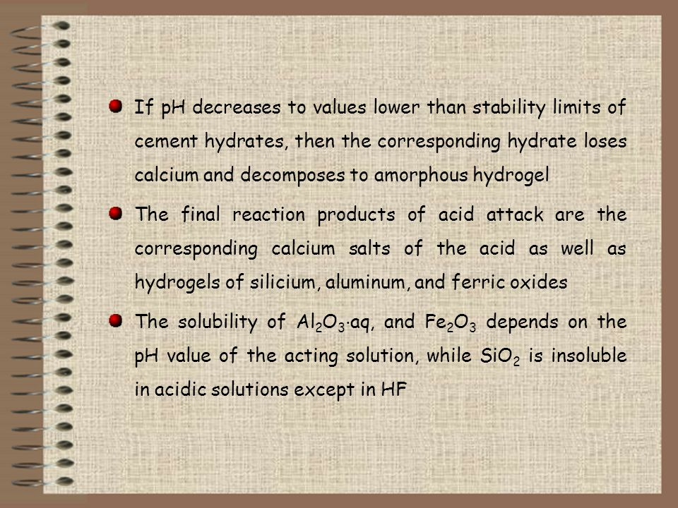 If pH decreases to values lower than stability limits of cement hydrates, then the corresponding hydrate loses calcium and decomposes to amorphous hyd