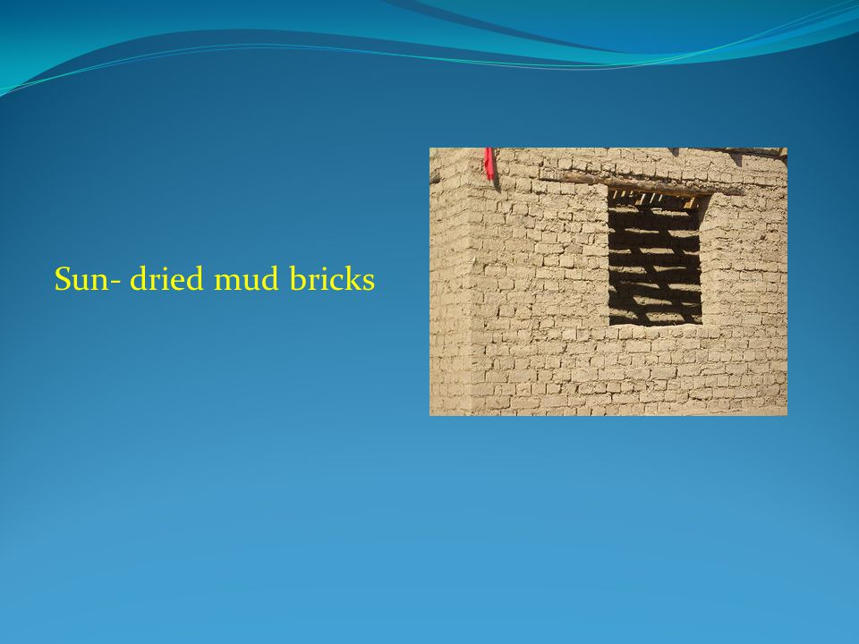 Sun- dried mud bricks