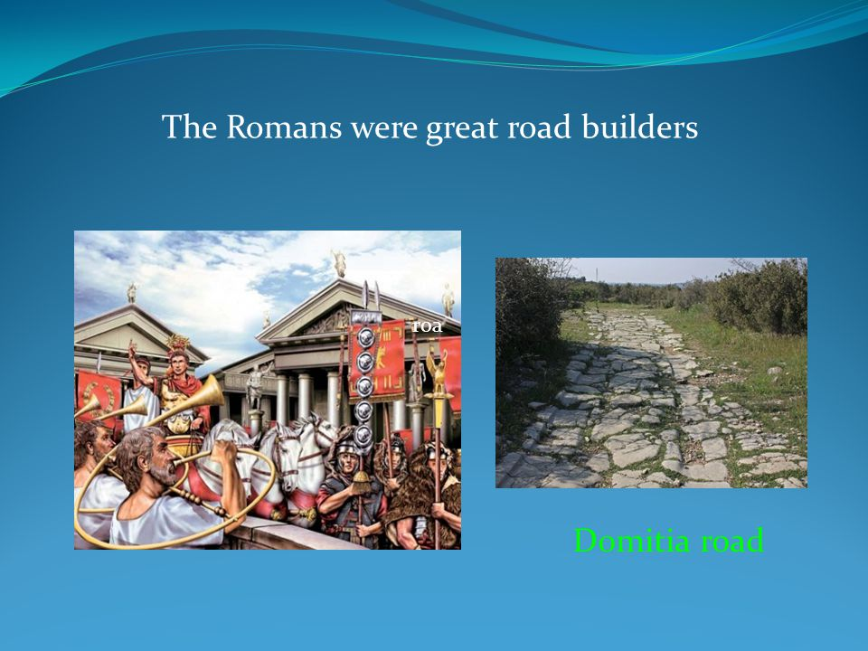 The Romans were great road builders Domitia road roa