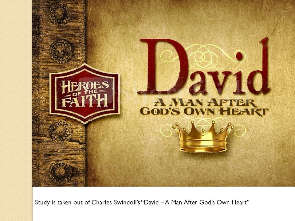 Study is taken out of Charles Swindoll's David – A Man After God's Own Heart