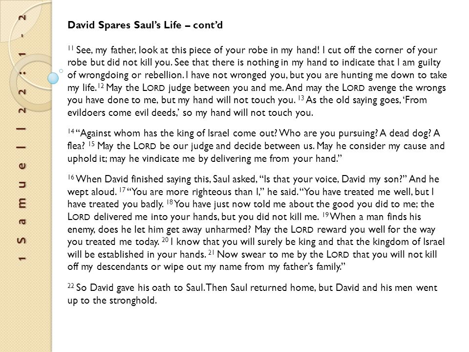David Spares Saul's Life – cont'd 11 See, my father, look at this piece of your robe in my hand.