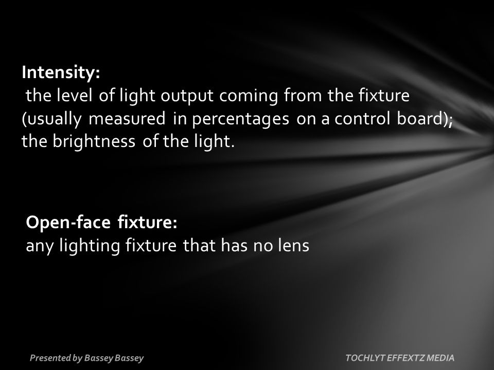 Intensity: the level of light output coming from the fixture (usually measured in percentages on a control board); the brightness of the light.
