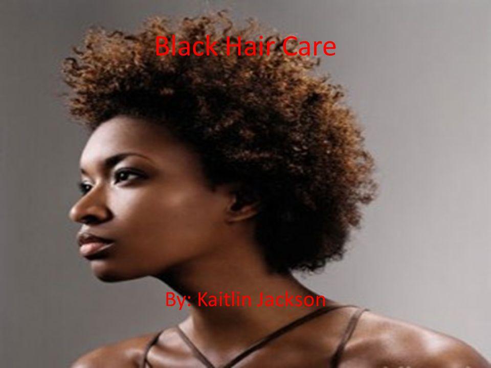 Black Hair Care By: Kaitlin Jackson