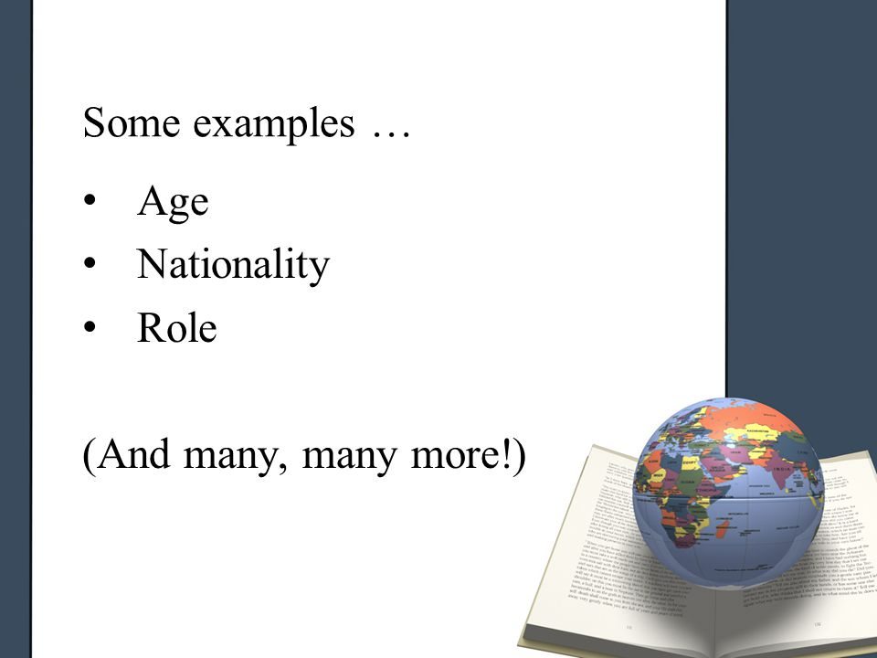 Some examples … Age Nationality Role (And many, many more!)