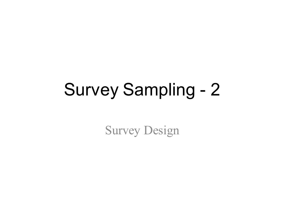 Survey Sampling - 2 Survey Design