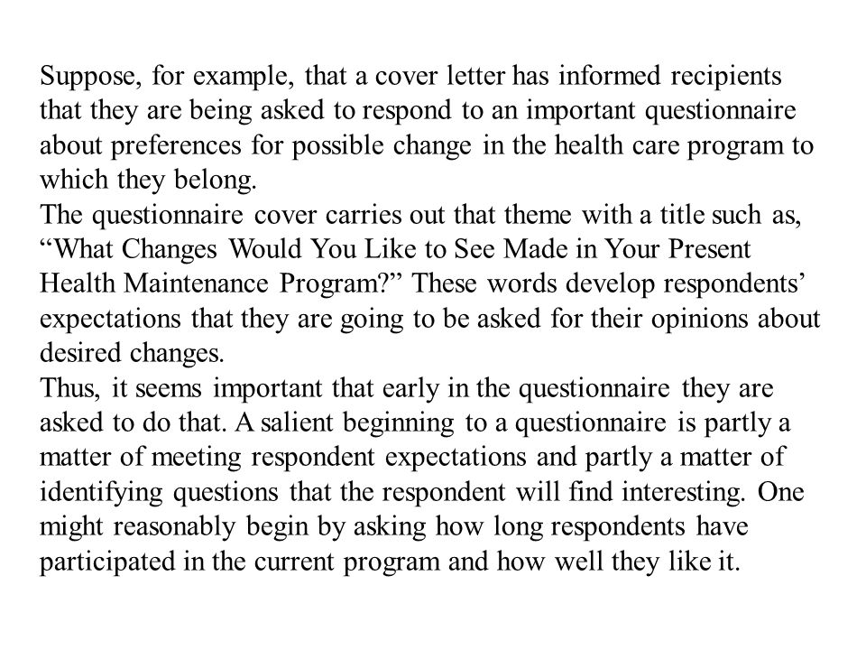 Suppose, for example, that a cover letter has informed recipients that they are being asked to respond to an important questionnaire about preferences for possible change in the health care program to which they belong.