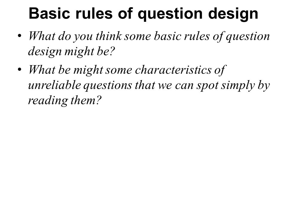 Basic rules of question design What do you think some basic rules of question design might be.