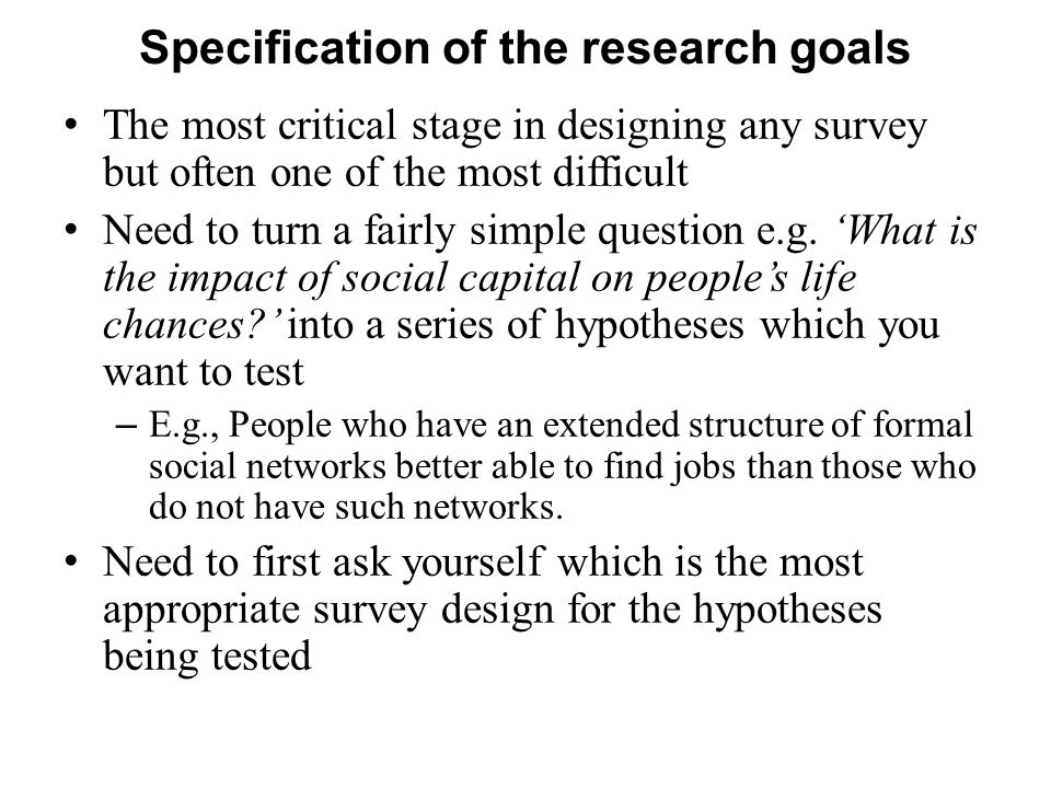 Specification of the research goals The most critical stage in designing any survey but often one of the most difficult Need to turn a fairly simple question e.g.