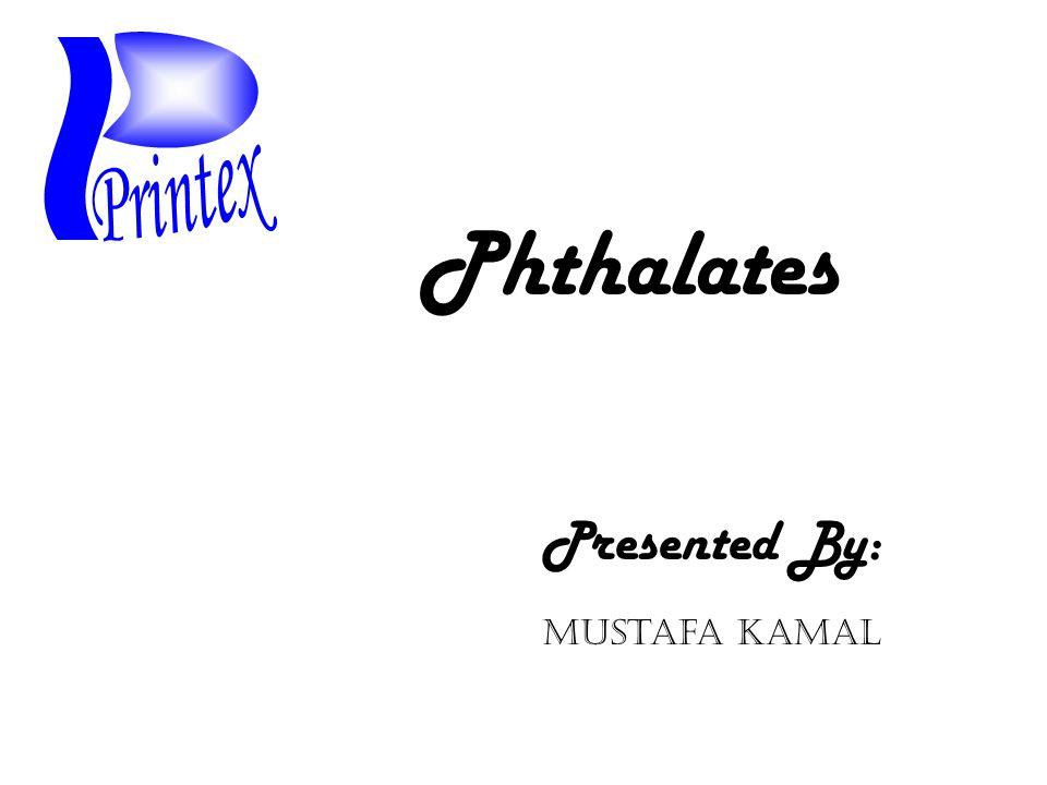 Phthalates Presented By: Mustafa Kamal