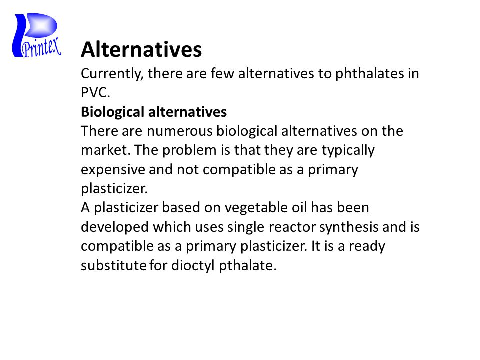 Alternatives Currently, there are few alternatives to phthalates in PVC.