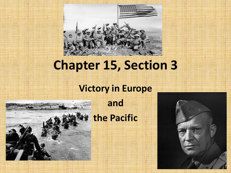 Chapter 15, Section 3 Victory in Europe and the Pacific