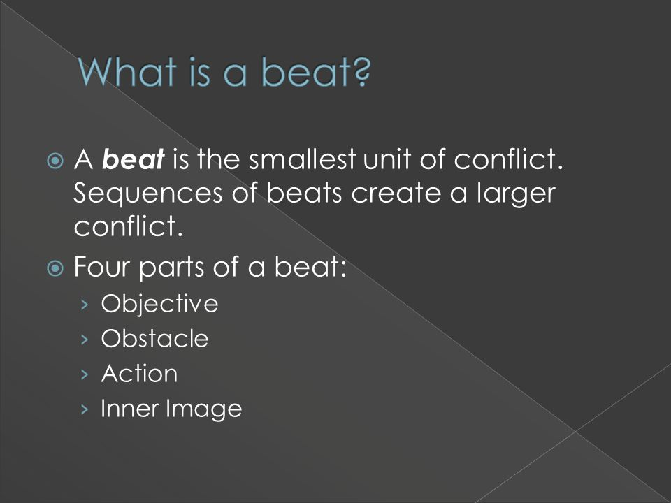  A beat is the smallest unit of conflict. Sequences of beats create a larger conflict.