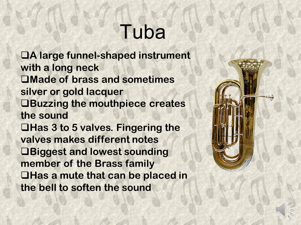 Trombone  The alto, tenor and bass trombone are the most common  Has a slide instead of valves  The slide is made of a small tube inside a larger one.