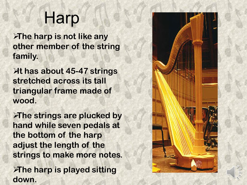 Harp  The harp is not like any other member of the string family.