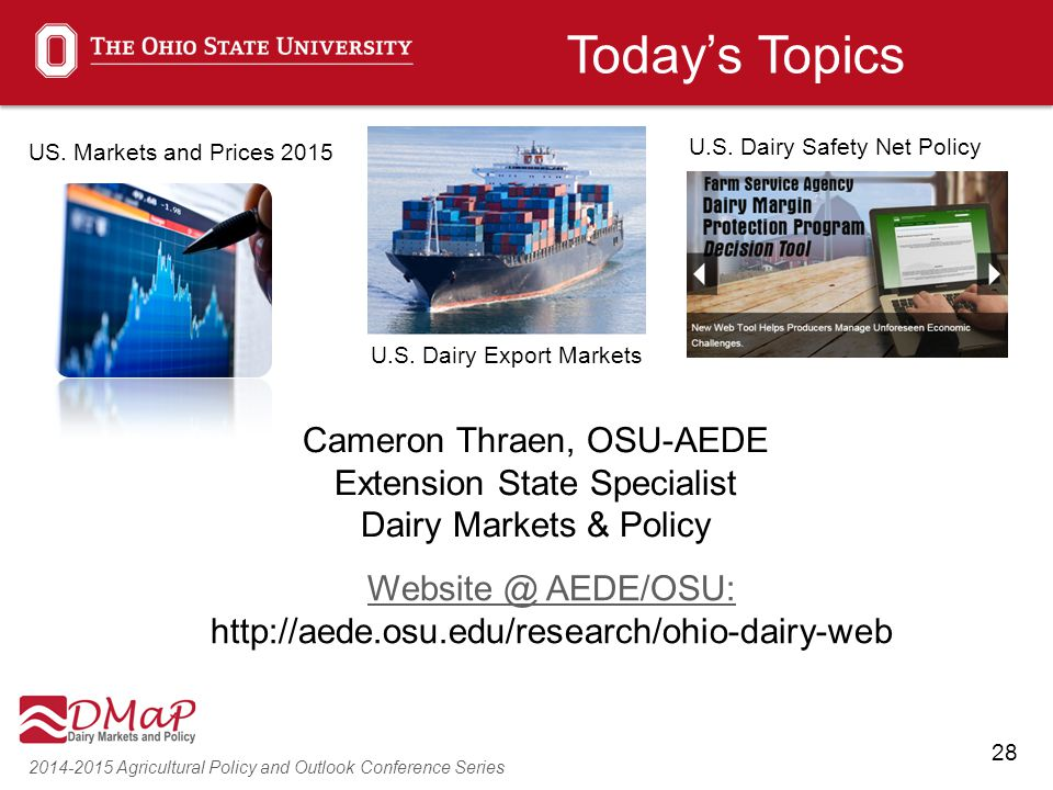 28 2014-2015 Agricultural Policy and Outlook Conference Series Cameron Thraen, OSU-AEDE Extension State Specialist Dairy Markets & Policy Website @ AE