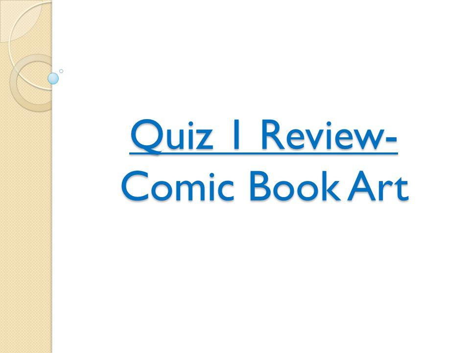 Quiz 1 Review- Comic Book Art