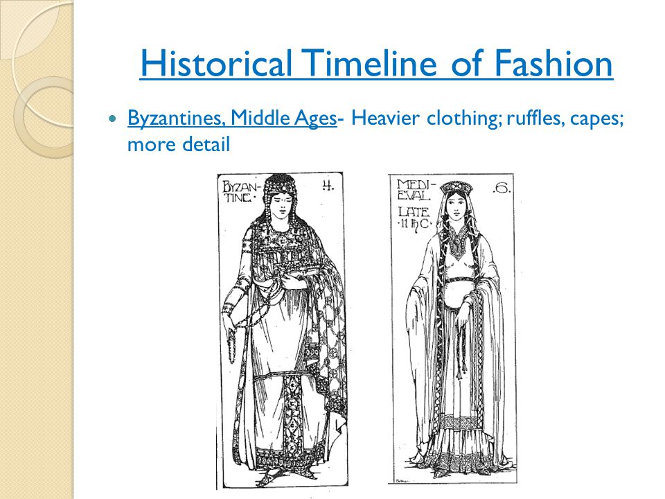 Historical Timeline of Fashion Byzantines, Middle Ages- Heavier clothing; ruffles, capes; more detail