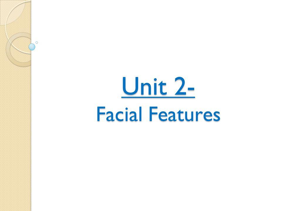 Unit 2- Facial Features