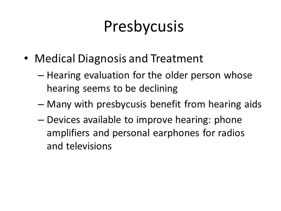 Presbycusis Medical Diagnosis and Treatment – Hearing evaluation for the older person whose hearing seems to be declining – Many with presbycusis bene
