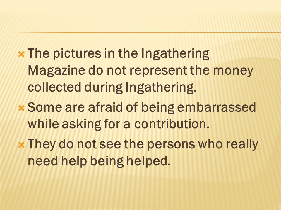  The pictures in the Ingathering Magazine do not represent the money collected during Ingathering.