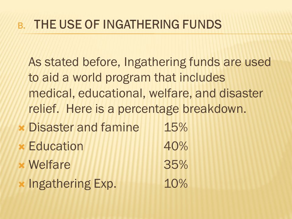 B. THE USE OF INGATHERING FUNDS As stated before, Ingathering funds are used to aid a world program that includes medical, educational, welfare, and d