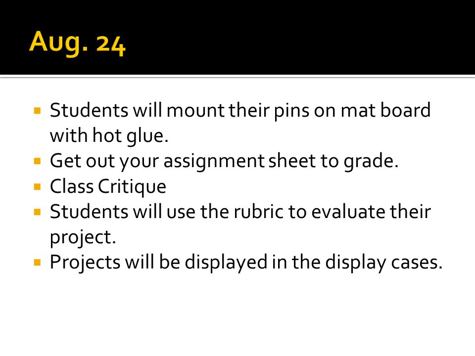  Students will mount their pins on mat board with hot glue.