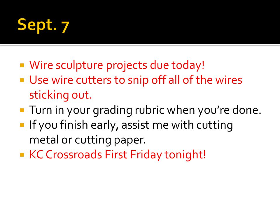  Wire sculpture projects due today.  Use wire cutters to snip off all of the wires sticking out.