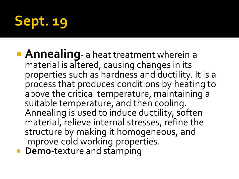  Annealing - a heat treatment wherein a material is altered, causing changes in its properties such as hardness and ductility.