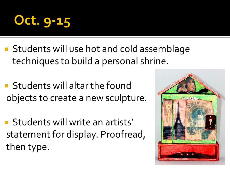  Students will use hot and cold assemblage techniques to build a personal shrine.