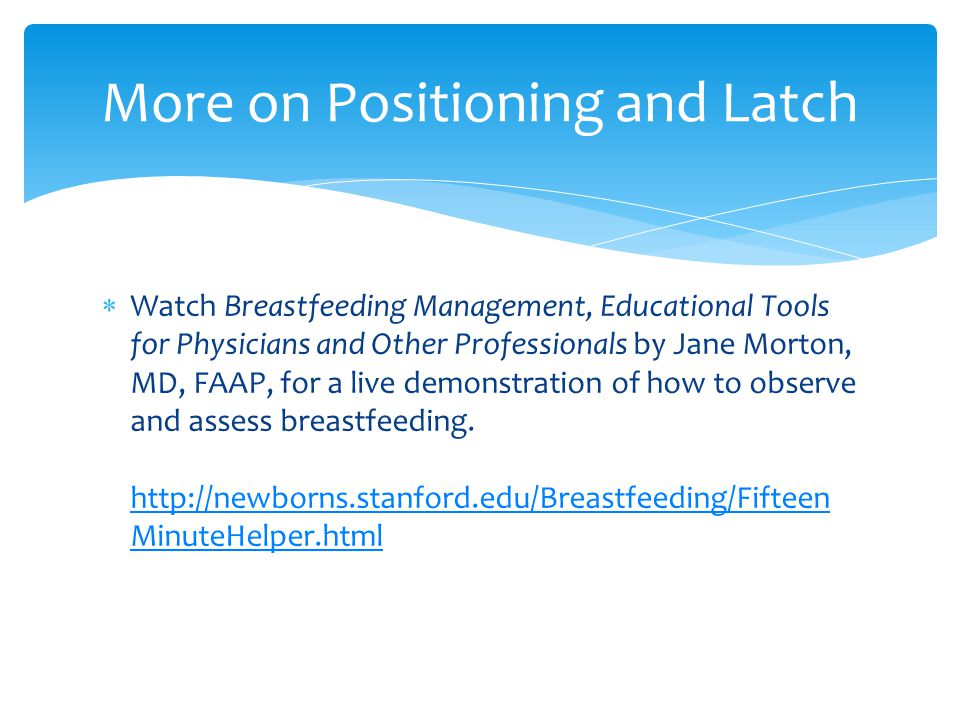  Watch Breastfeeding Management, Educational Tools for Physicians and Other Professionals by Jane Morton, MD, FAAP, for a live demonstration of how t