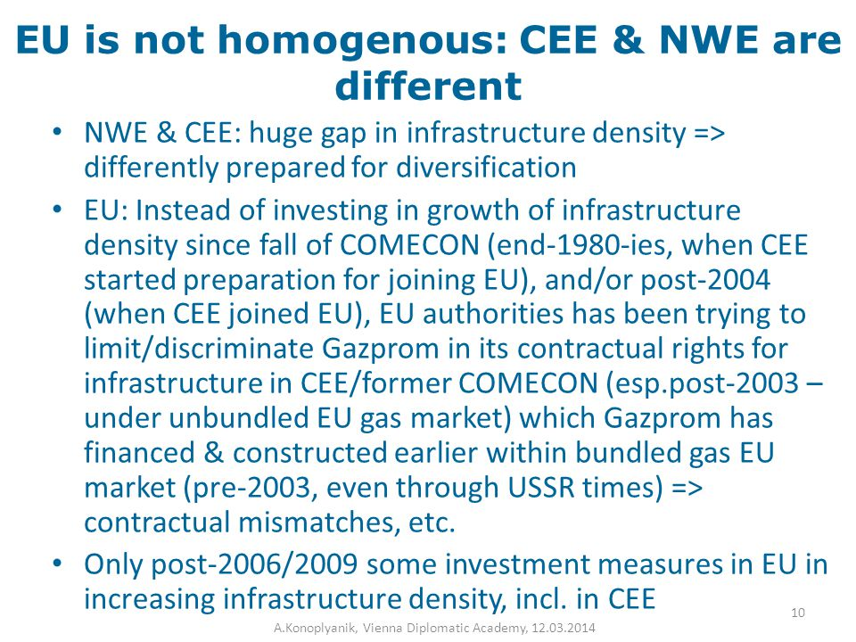 EU is not homogenous: CEE & NWE are different NWE & CEE: huge gap in infrastructure density => differently prepared for diversification EU: Instead of