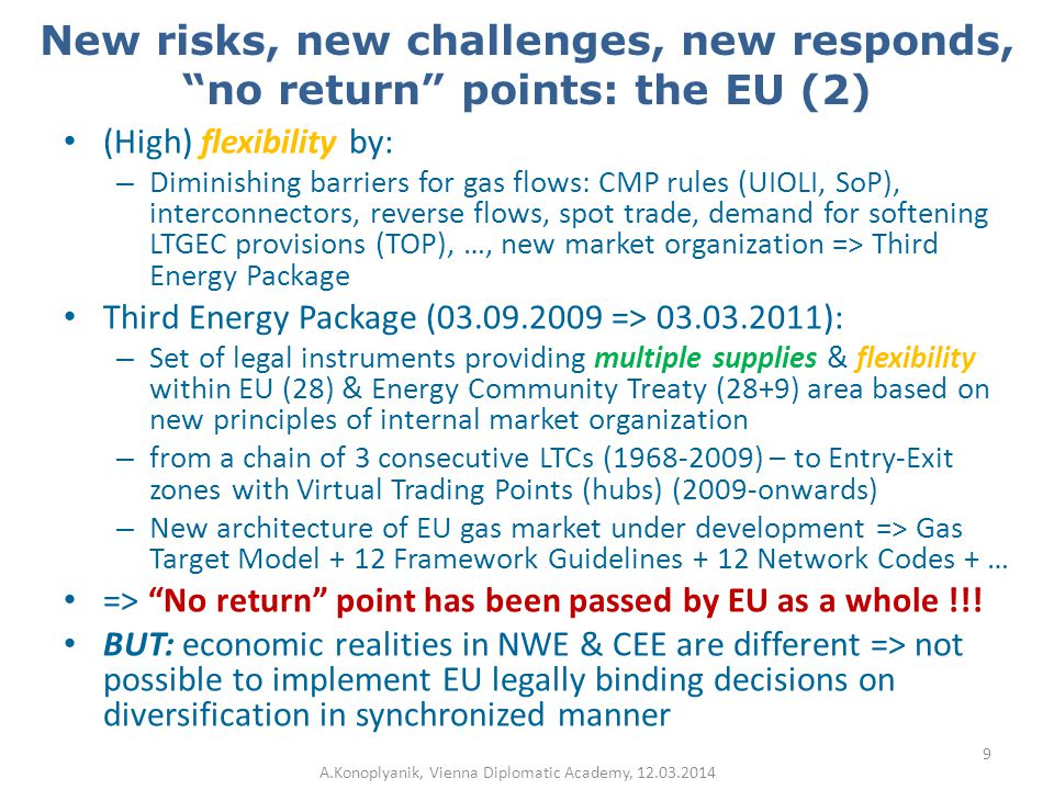 EU is not homogenous: CEE & NWE are different NWE & CEE: huge gap in infrastructure density => differently prepared for diversification EU: Instead of investing in growth of infrastructure density since fall of COMECON (end-1980-ies, when CEE started preparation for joining EU), and/or post-2004 (when CEE joined EU), EU authorities has been trying to limit/discriminate Gazprom in its contractual rights for infrastructure in CEE/former COMECON (esp.post-2003 – under unbundled EU gas market) which Gazprom has financed & constructed earlier within bundled gas EU market (pre-2003, even through USSR times) => contractual mismatches, etc.